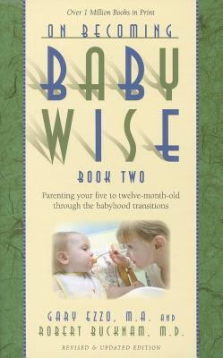 On Becoming Baby Wise, Book 2 By Ezzo, Gary/ Buckman, Robert